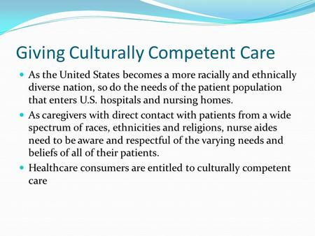 Giving Culturally Competent Care As the United States becomes a more racially and ethnically diverse nation, so do the needs of the patient population.