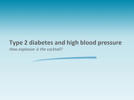 Type 2 diabetes and high blood pressure How explosive is the cocktail?