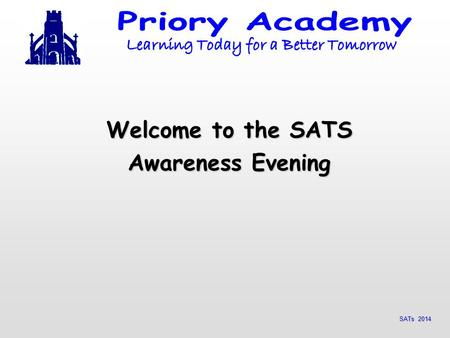 SATs 2014 Welcome to the SATS Awareness Evening. SATs 2014 Statutory requirements Schools are required to administer the following levels 3-5 tests: English.