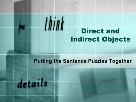 Direct and Indirect Objects Putting the Sentence Puzzles Together.