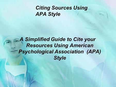 Citing Sources Using APA Style A Simplified Guide to Cite your Resources Using American Psychological Association (APA) Style.