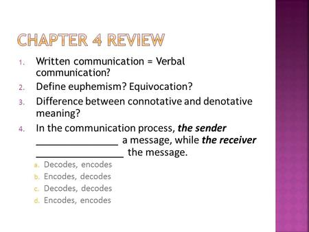 1. Written communication = Verbal communication? 2. Define euphemism? Equivocation? 3. Difference between connotative and denotative meaning? 4. In the.