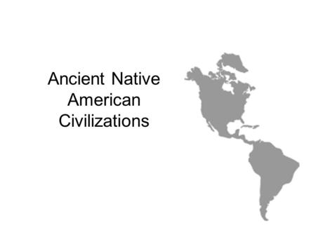 Ancient Native American Civilizations. Native Americans originally came from Asia. During the Ice Age, Asia and America were connected by a land bridge.