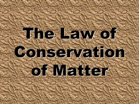 The Law of Conservation of Matter. We've talked about changes in matter… The evaporation of a puddle of water Rust forming on a metal fence PHYSICAL CHEMICAL.