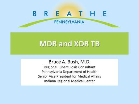 MDR and XDR TB Bruce A. Bush, M.D. Regional Tuberculosis Consultant
