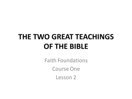 THE TWO GREAT TEACHINGS OF THE BIBLE