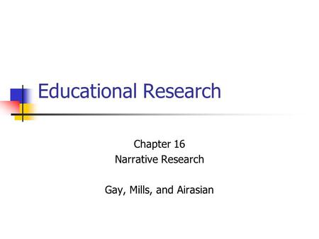 Chapter 16 Narrative Research Gay, Mills, and Airasian