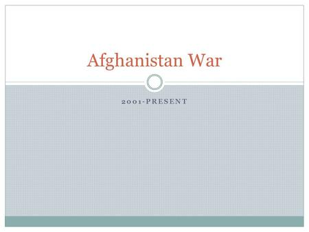 2001-PRESENT Afghanistan War. Osama bin Laden & Al Qaeda Afghanistan fought Soviets during '80s After war, chaos led to rise of Taliban Taliban- — n (in.