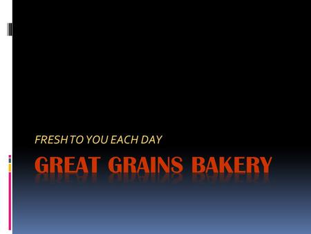FRESH TO YOU EACH DAY. A Variety of Baked Goods  Breads  Croissants  Bagels  Muffins  Rolls  Sweet specialties  Pastries  Cookies  Cakes.