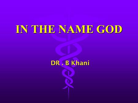 IN THE NAME GOD DR . B Khani.