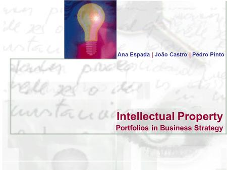 Portfolios in Business Strategy Ana Espada | João Castro | Pedro Pinto Intellectual Property.