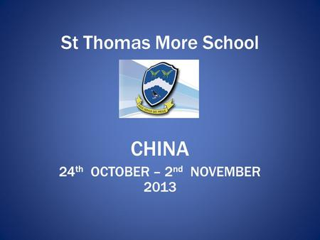 St Thomas More School CHINA 24 th OCTOBER – 2 nd NOVEMBER 2013.