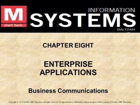 CHAPTER EIGHT ENTERPRISE APPLICATIONS Business Communications CHAPTER EIGHT ENTERPRISE APPLICATIONS Business Communications Copyright © 2015 McGraw-Hill.