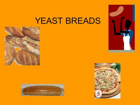 YEAST BREADS. LEAVENING AGENTS Makes a baked product rise. 1. Air - Air is created by sifting, creaming together sugar & fat, whipping. 2. Steam 3. Baking.