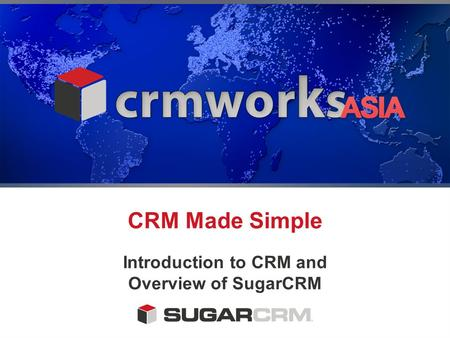 CRM Made Simple Introduction to CRM and Overview of SugarCRM.