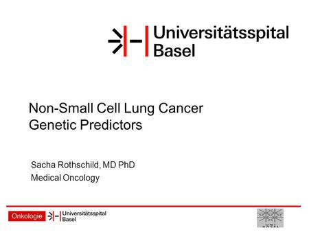 Non-Small Cell Lung Cancer Genetic Predictors Sacha Rothschild, MD PhD Medical Oncology.