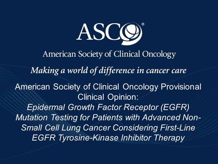 Www.asco.org/pco/egfrwww.asco.org/pco/egfr ©American Society of Clinical Oncology 2011. All rights reserved - American Society of Clinical Oncology Provisional.