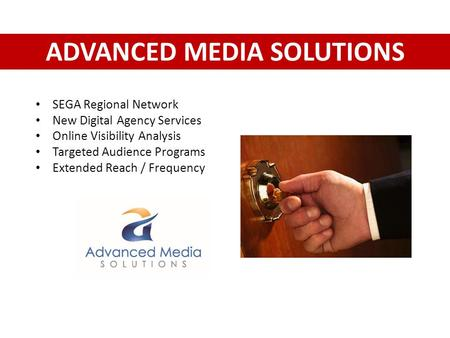 ADVANCED MEDIA SOLUTIONS SEGA Regional Network New Digital Agency Services Online Visibility Analysis Targeted Audience Programs Extended Reach / Frequency.