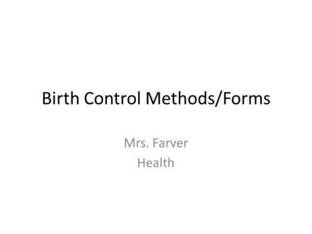 Birth Control Methods/Forms Mrs. Farver Health. Key Turning Points in History 1937: America Medical Association ends the 25 year opposition to contraception;