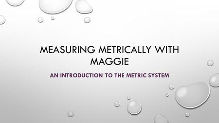 Measuring Metrically with Maggie