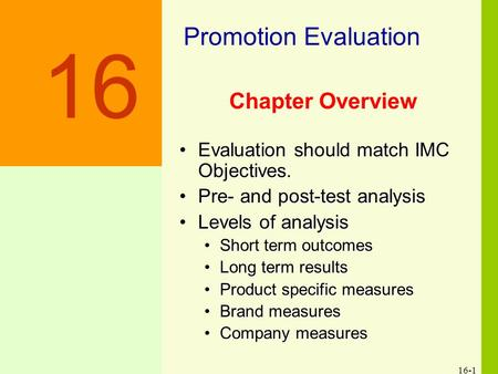 16-1 Chapter Overview Evaluation should match IMC Objectives.Evaluation should match IMC Objectives. Pre- and post-test analysisPre- and post-test analysis.