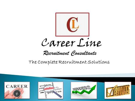 Career Line Recruitment Consultants The Complete Recruitment Solutions.