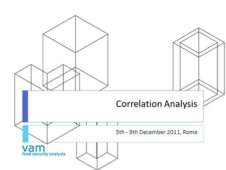 Correlation Analysis 5th - 9th December 2011, Rome.