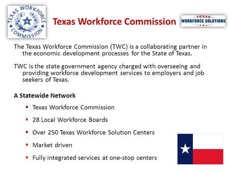 Texas Workforce Commission The Texas Workforce Commission (TWC) is a collaborating partner in the economic development processes for the State of Texas.