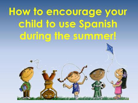 How to encourage your child to use Spanish during the summer!
