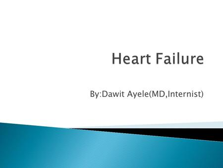 "By:Dawit Ayele(MD,Internist).  ""Heart (or cardiac) failure is the pathophysiological state in which  the heart is unable to pump blood at a rate commensurate."