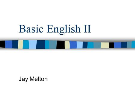Basic English II Jay Melton. We will meet twice a week One class meeting in 小 7 The other class meeting in 情 2.