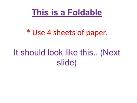 This is a Foldable. Use 4 sheets of paper. It should look like this