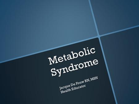 Metabolic Syndrome Jacque De Fouw RN, MSN Health Educator.