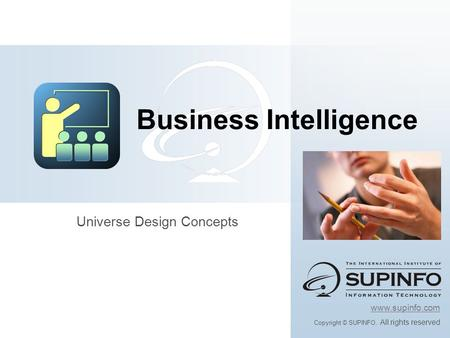 Universe Design Concepts Business Intelligence www.supinfo.com Copyright © SUPINFO. All rights reserved.