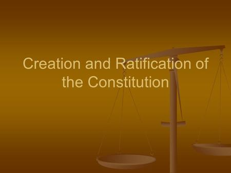 Creation and Ratification of the Constitution. The Convention Convenes ■ Meets in Philadelphia in the Pennsylvania State House, now called Independence.