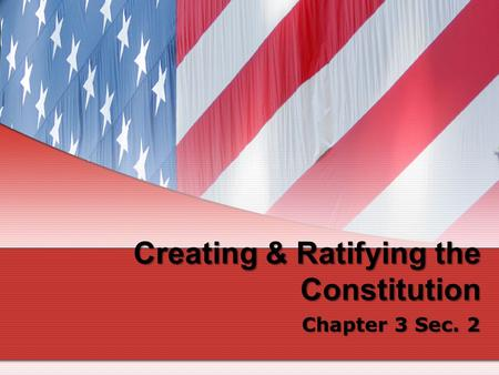 Creating & Ratifying the Constitution