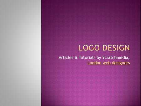 Articles & Tutorials by Scratchmedia, London web designers London web designers.