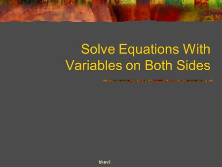 Bkevil Solve Equations With Variables on Both Sides.