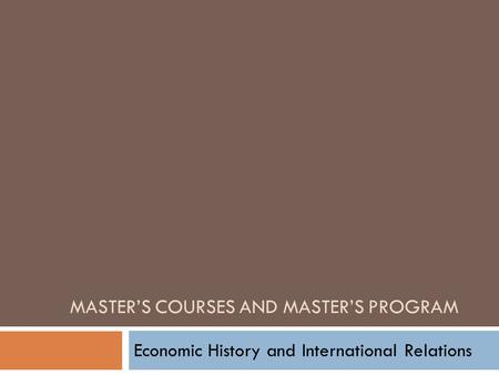MASTER'S COURSES AND MASTER'S PROGRAM Economic History and International Relations.