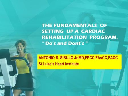 ANTONIO S. SIBULO Jr.MD,FPCC,FAsCC,FACC St.Luke's Heart Institute