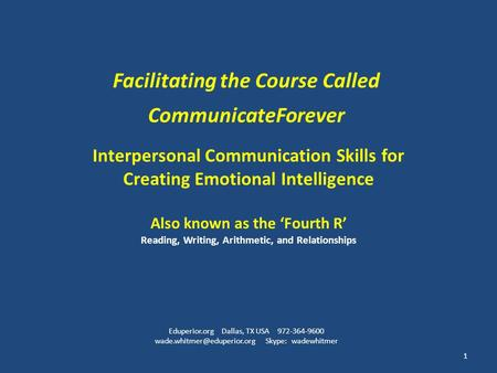 Interpersonal Communication Skills for Creating Emotional Intelligence Also known as the 'Fourth R' Reading, Writing, Arithmetic, and Relationships Facilitating.