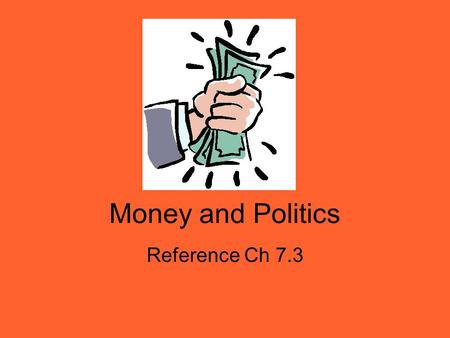Money and Politics Reference Ch 7.3.
