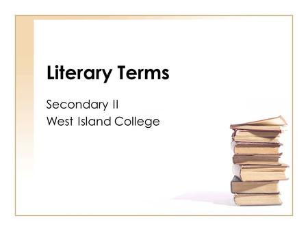Literary Terms Secondary II West Island College. Term 1 Antagonist : a character or force against which a main character struggles. Character : a person,