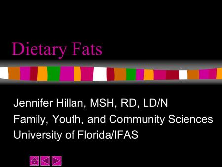 Dietary Fats Jennifer Hillan, MSH, RD, LD/N Family, Youth, and Community Sciences University of Florida/IFAS.