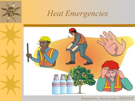 Heat Emergencies Prepared by: Steven Jones, NREMT-P.