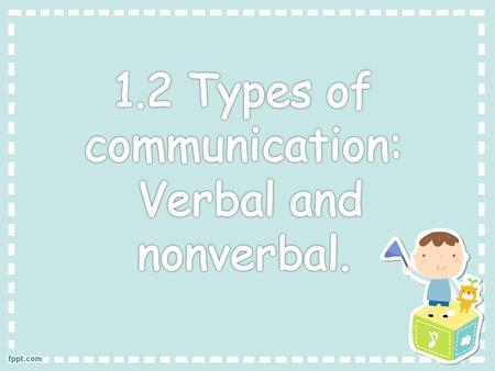 The various types of nonverbal communication are basically forms of communication without words. You might be led into thinking that this form is rather.