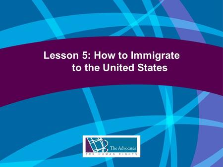 Lesson 5: How to Immigrate to the United States. Introduction U.S. immigration laws govern: Who can come to this country; How long they can stay; and.