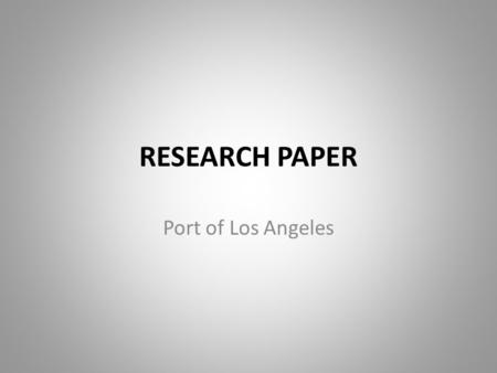 RESEARCH PAPER Port of Los Angeles.