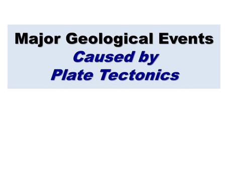 Major Geological Events Caused by Plate Tectonics