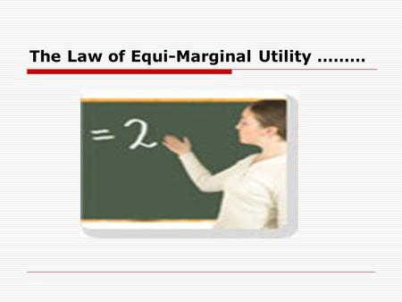 The Law of Equi-Marginal Utility ………